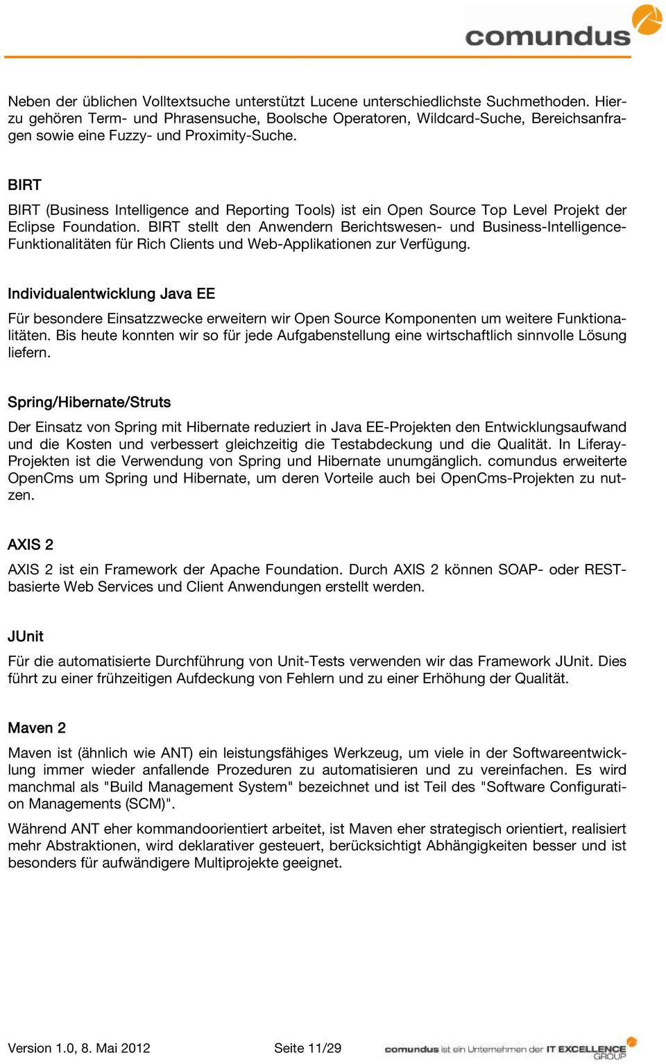 BIRT BIRT (Business Intelligence and Reporting Tools) ist ein Open Source Top Level Projekt der Eclipse Foundation.