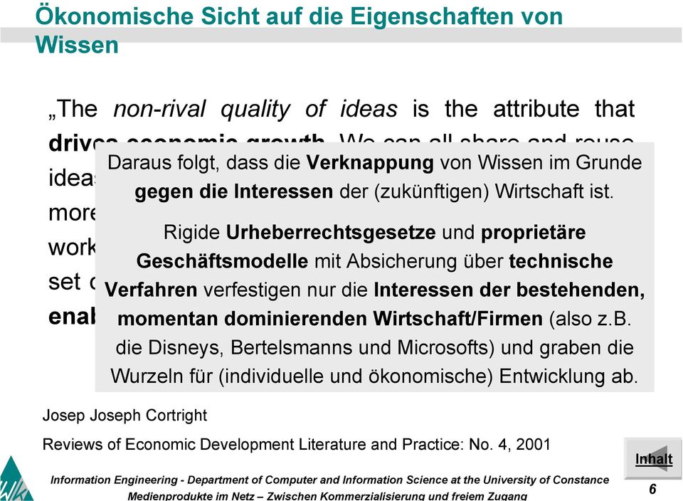 more and more ideas, knowledge about how the world Rigide Urheberrechtsgesetze und proprietäre works, and how to extract greater use out of the finite Geschäftsmodelle mit Absicherung über technische