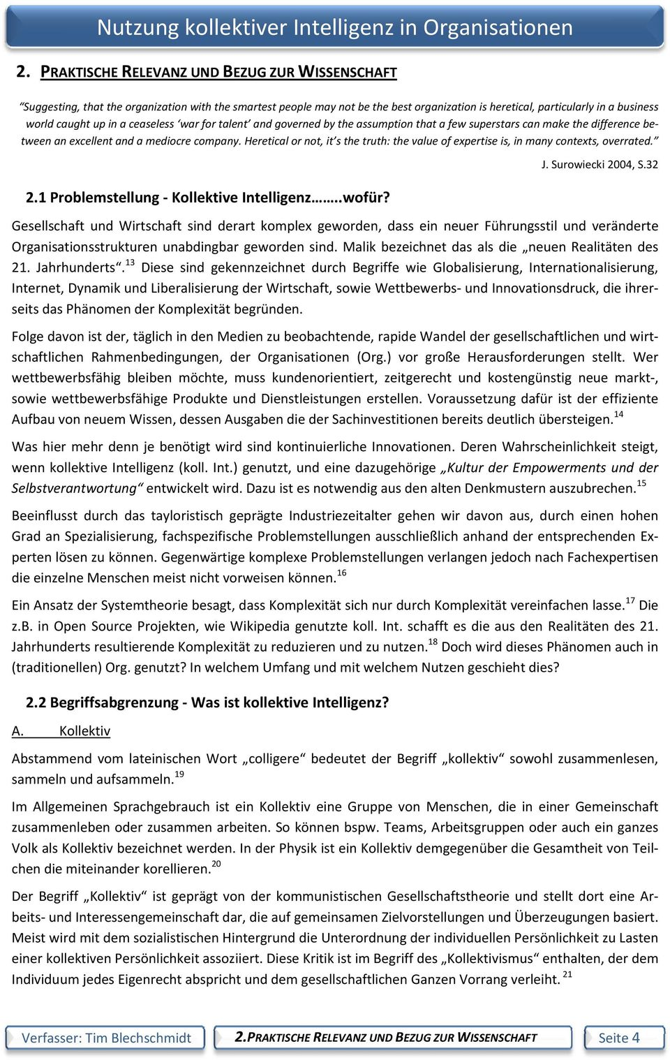 Heretical or not, it s the truth: the value of expertise is, in many contexts, overrated. 2.1 Problemstellung Kollektive Intelligenz..wofür? J. Surowiecki 2004, S.