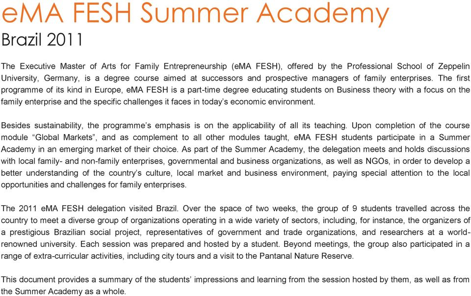 The first programme of its kind in Europe, ema FESH is a part-time degree educating students on Business theory with a focus on the family enterprise and the specific challenges it faces in today s