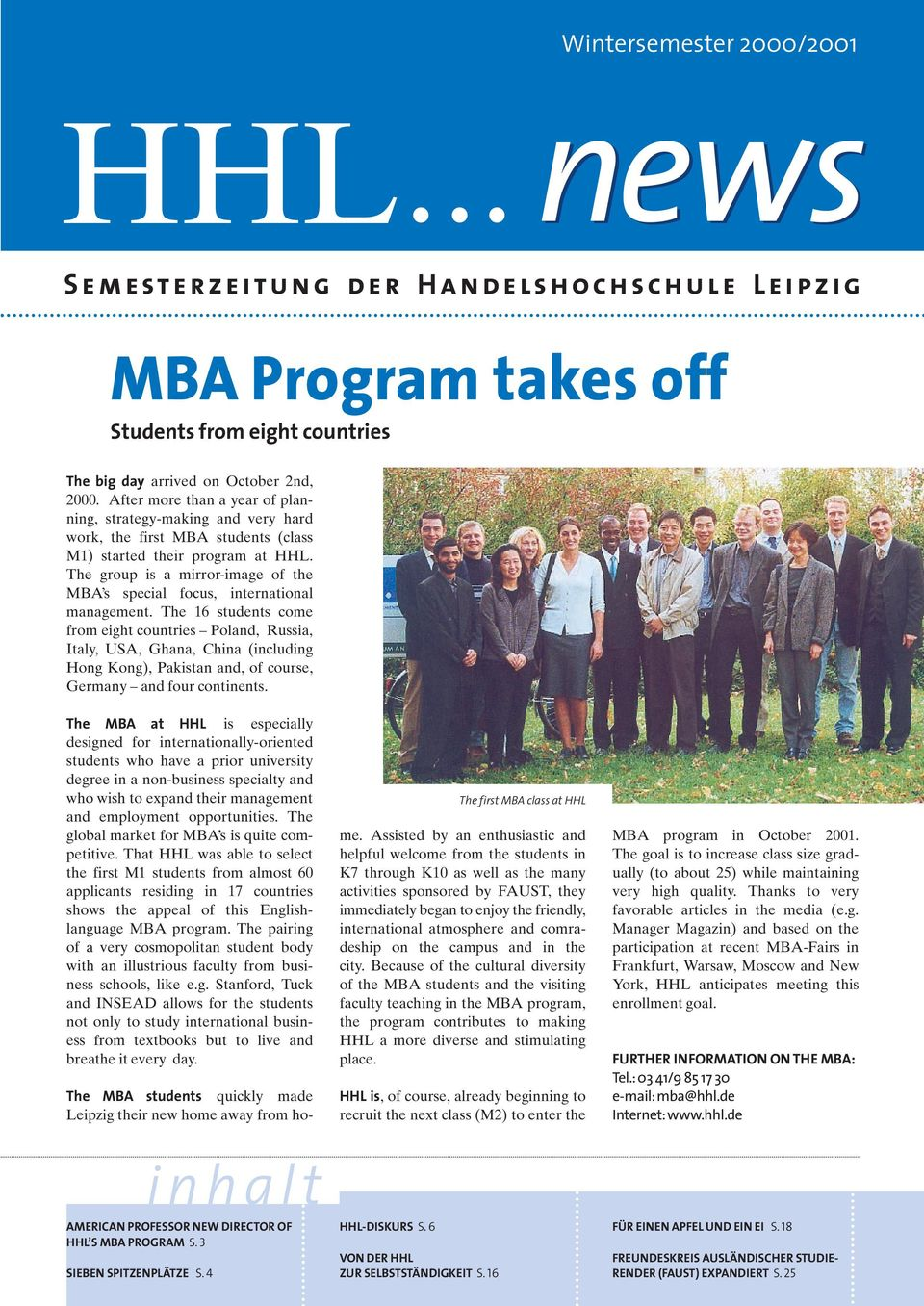 The group is a mirror-image of the MBA s special focus, international management.