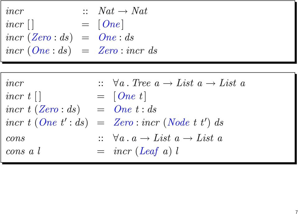 Tree a List a List a incr t [ ] = [One t ] incr t (Zero : ds) = One t :