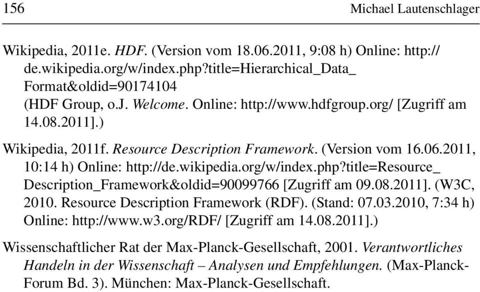 title=resource_ Description_Framework&oldid=90099766 [Zugriff am 09.08.2011]. (W3C, 2010. Resource Description Framework (RDF). (Stand: 07.03.2010, 7:34 h) Online: http://www.w3.