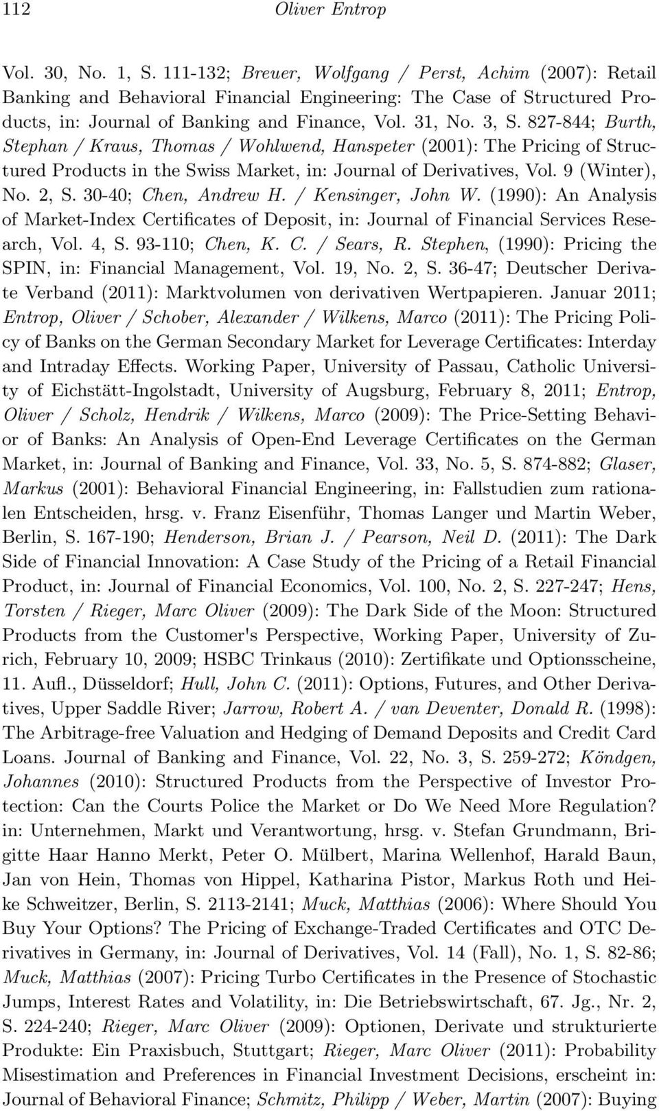 827-844; Burth, Stephan / Kraus, Thomas / Wohlwend, Hanspeter (2001): The Pricing of Structured Products in the Swiss Market, in: Journal of Derivatives, Vol. 9 (Winter), No. 2, S.