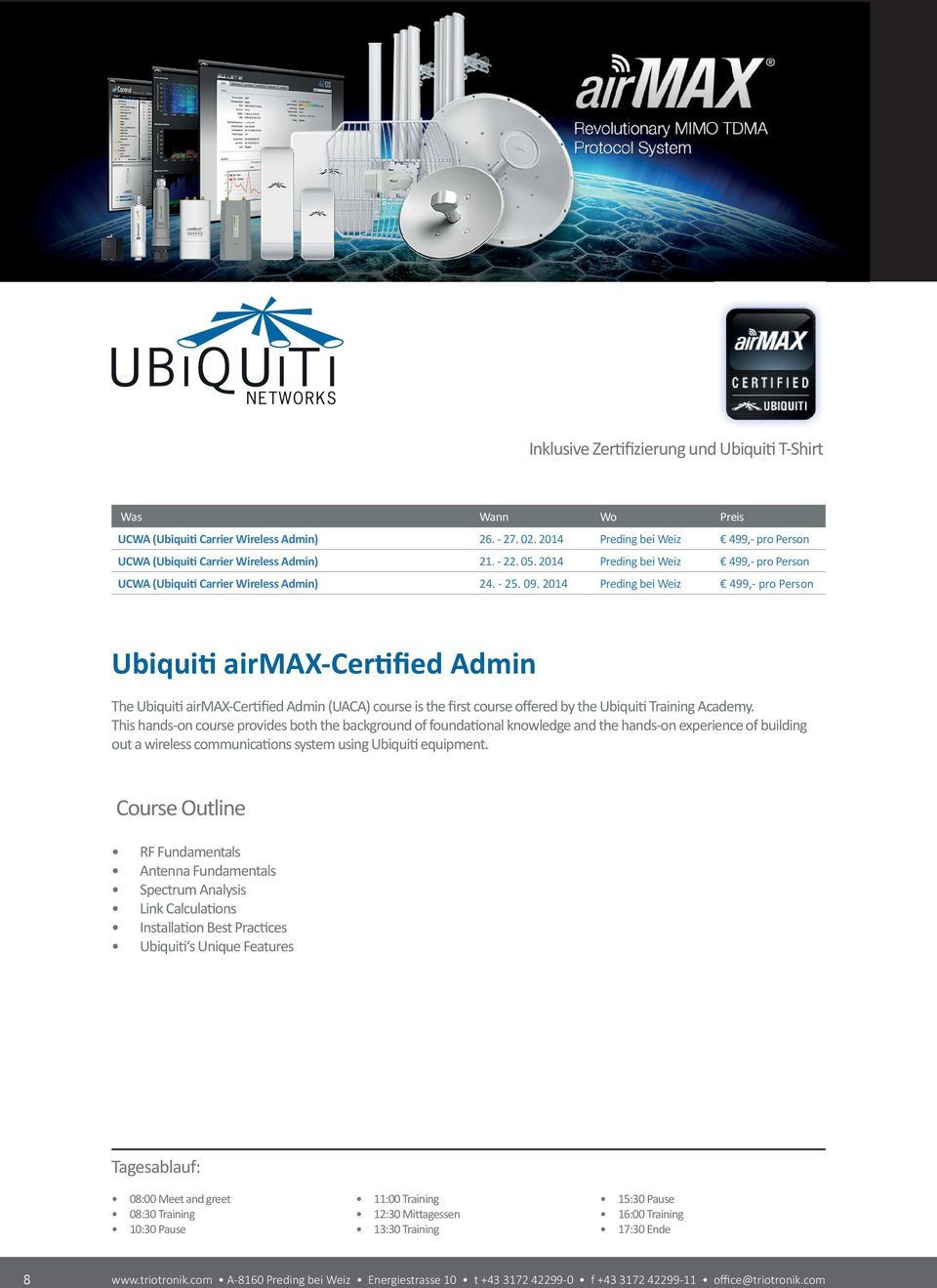 2014 Preding bei Weiz 499,- pro Person Ubiquiti airmax-certified Admin The Ubiquiti airmax-certified Admin (UACA) course is the first course offered by the Ubiquiti Training Academy.