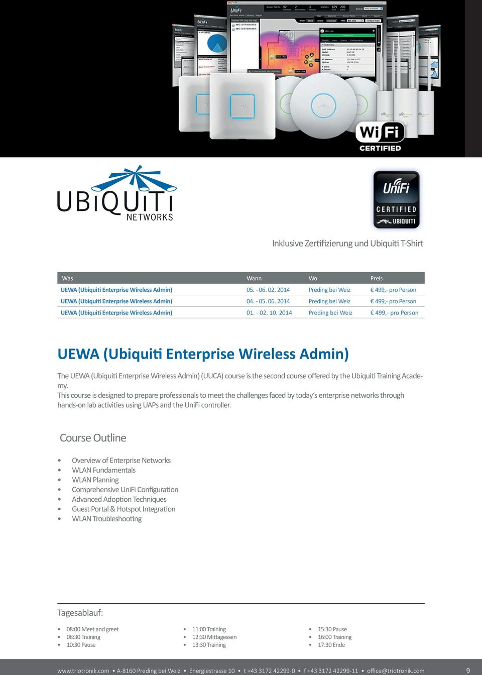 2014 Preding bei Weiz 499,- pro Person UEWA (Ubiquiti Enterprise Wireless Admin) The UEWA (Ubiquiti Enterprise Wireless Admin) (UUCA) course is the second course offered by the Ubiquiti Training