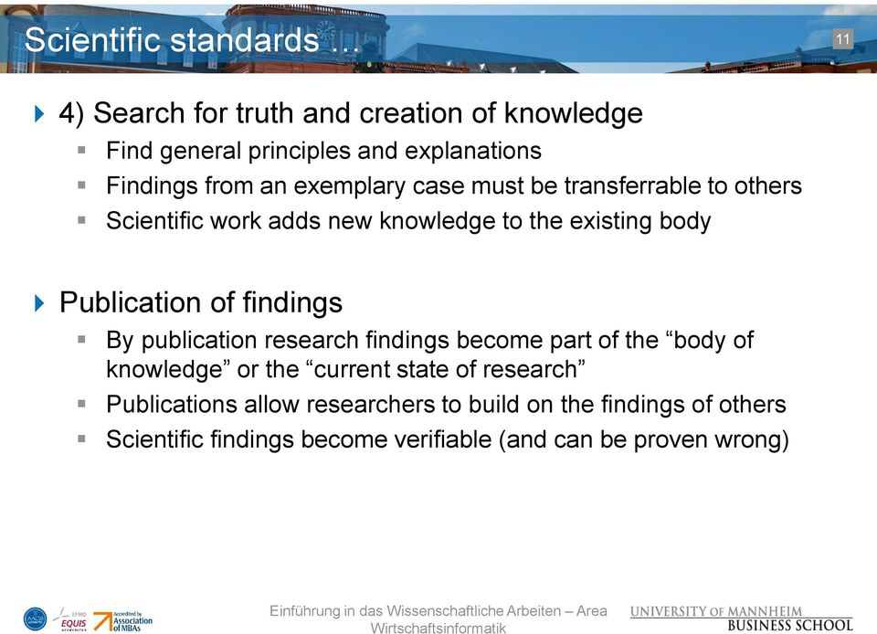 Publication of findings By publication research findings become part of the body of knowledge or the current state of