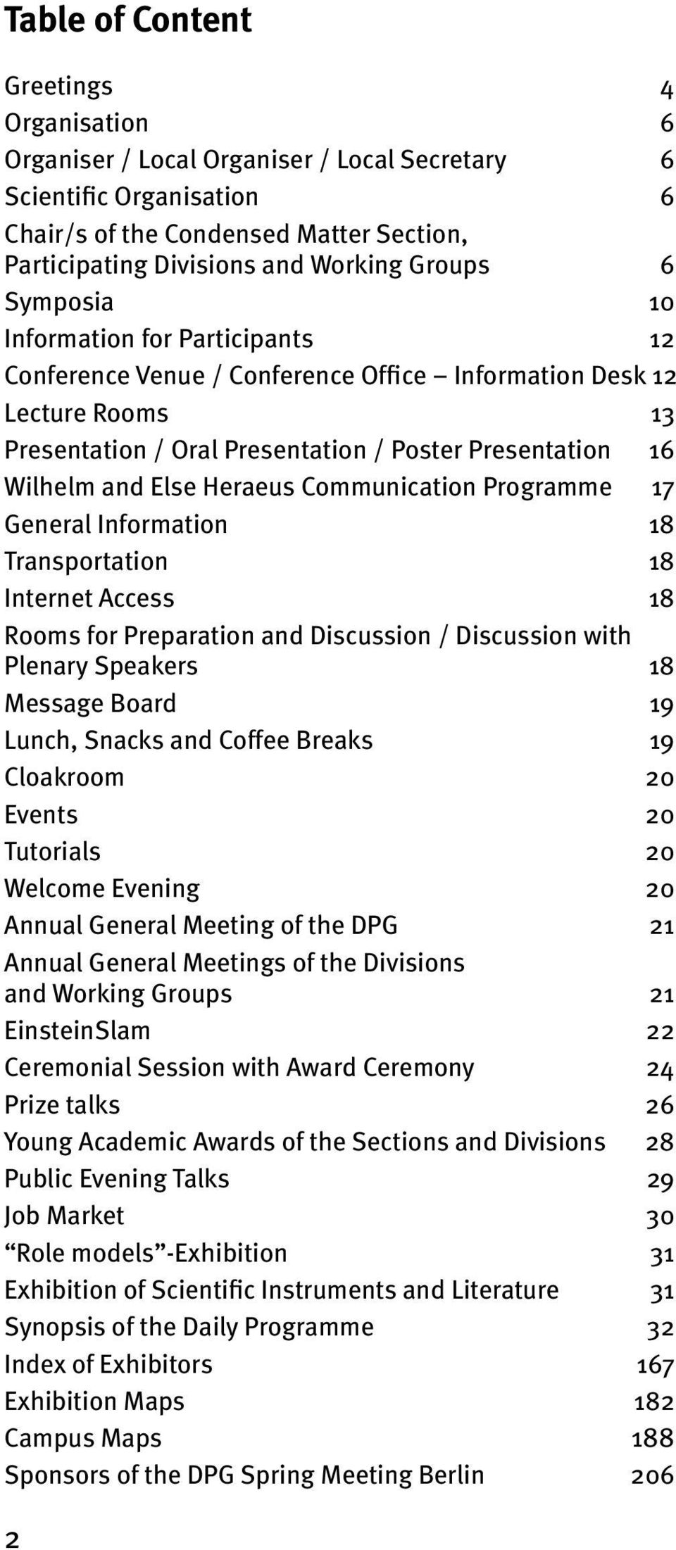 Else Heraeus Communication Programme 17 General Information 18 Transportation 18 Internet Access 18 Rooms for Preparation and Discussion / Discussion with Plenary Speakers 18 Message Board 19 Lunch,