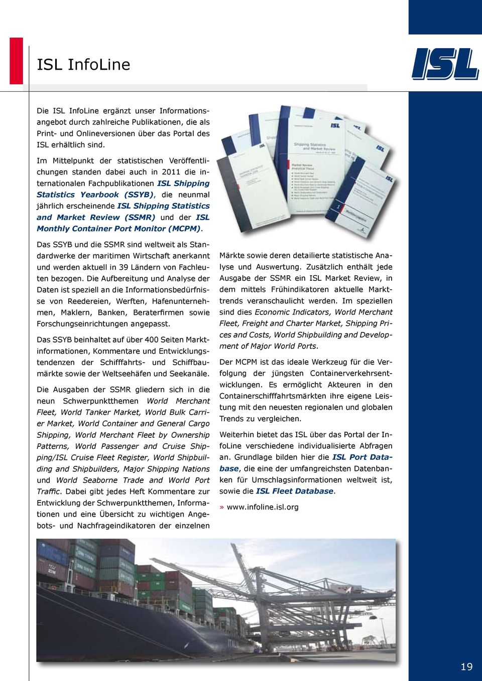 Shipping Statistics and Market Review (SSMR) und der ISL Monthly Container Port Monitor (MCPM).