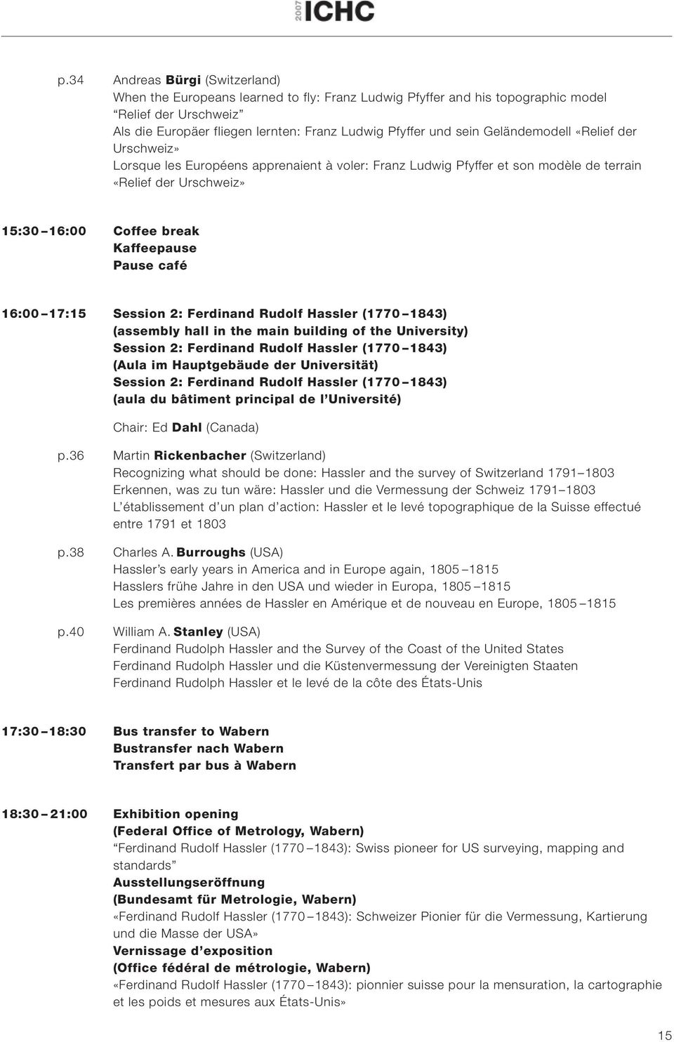 16:00 17:15 Session 2: Ferdinand Rudolf Hassler (1770 1843) (assembly hall in the main building of the University) Session 2: Ferdinand Rudolf Hassler (1770 1843) (Aula im Hauptgebäude der