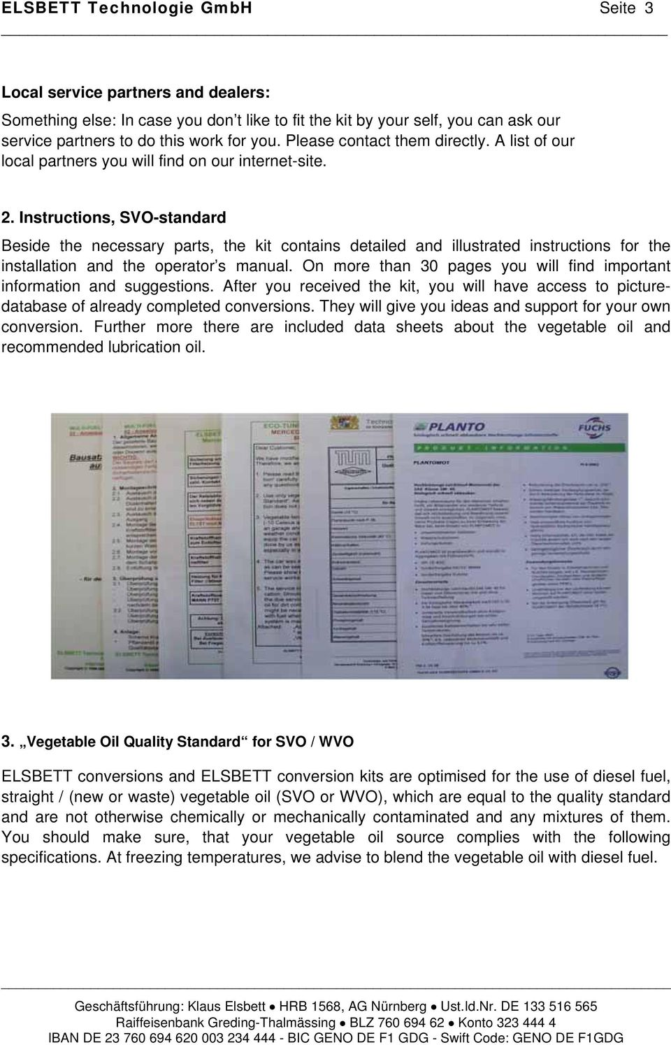 Instructions, SVO-standard Beside the necessary parts, the kit contains detailed and illustrated instructions for the installation and the operator s manual.