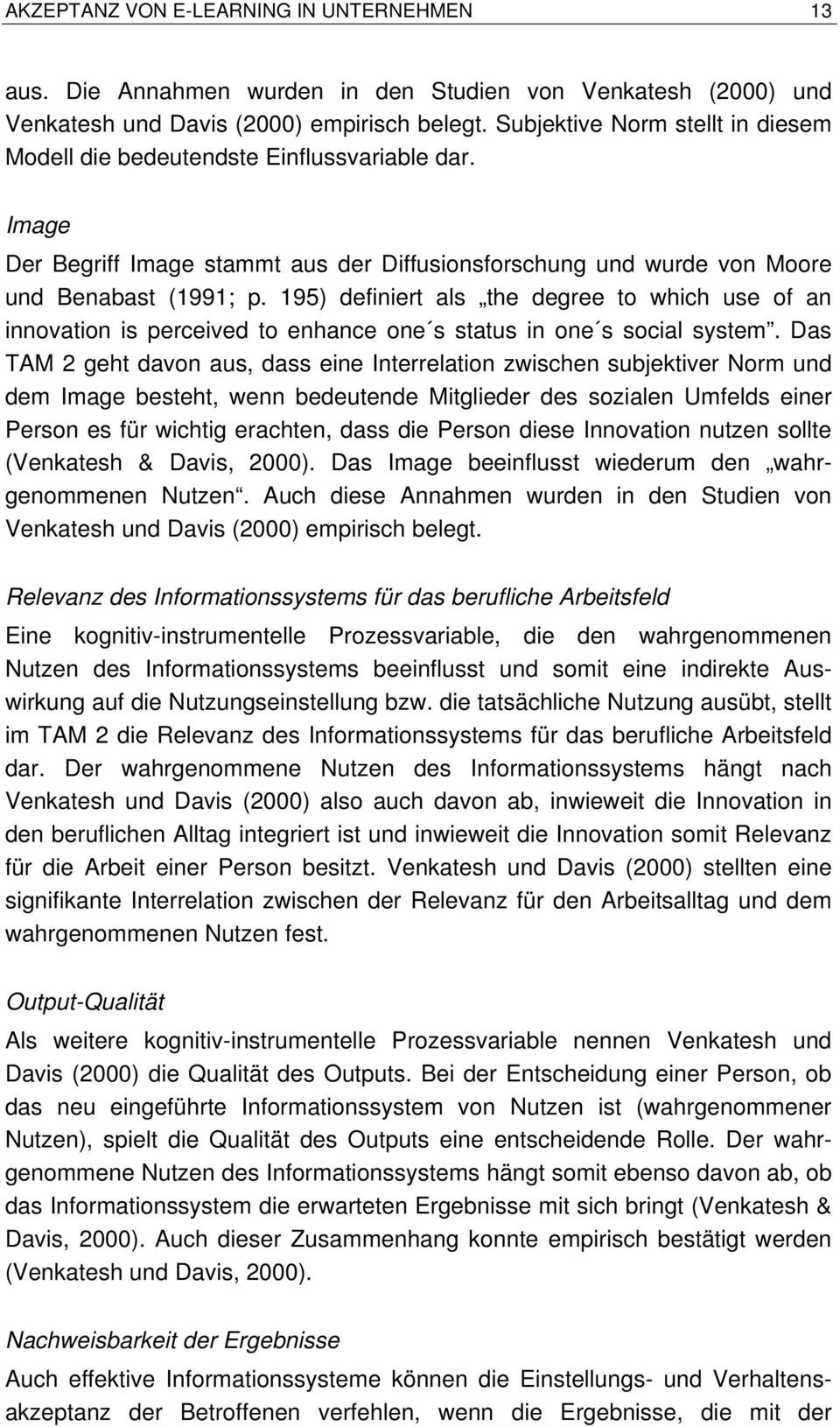 195) definiert als the degree to which use of an innovation is perceived to enhance one s status in one s social system.