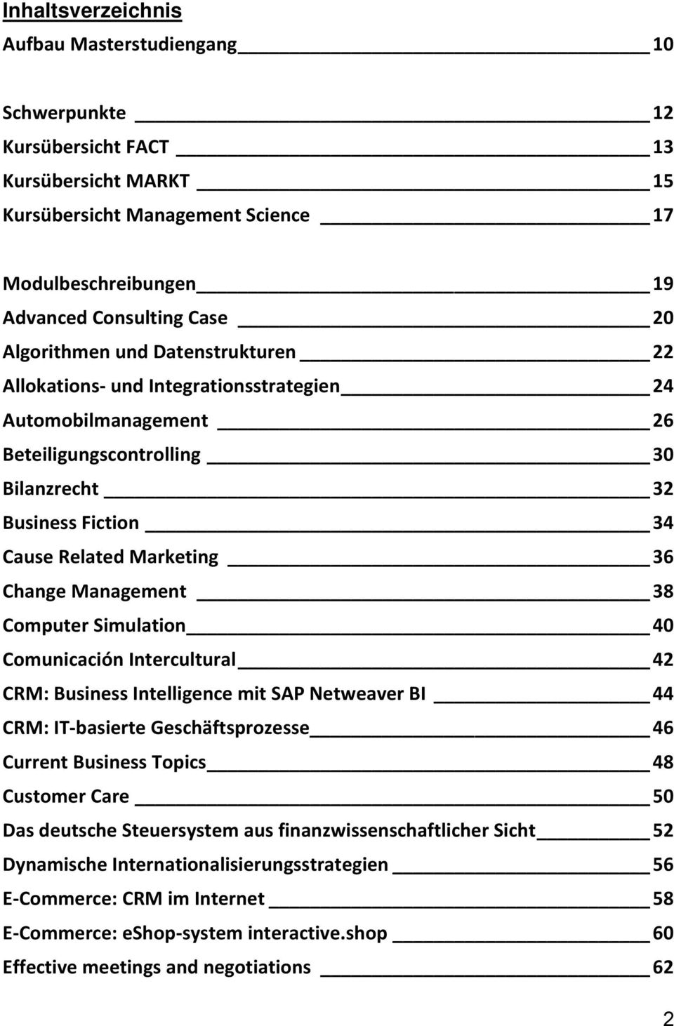 Management 38 Computer Simulation 40 Comunicación Intercultural 42 CRM: Business Intelligence mit SAP Netweaver BI 44 CRM: IT basierte Geschäftsprozesse 46 Current Business Topics 48 Customer Care 50