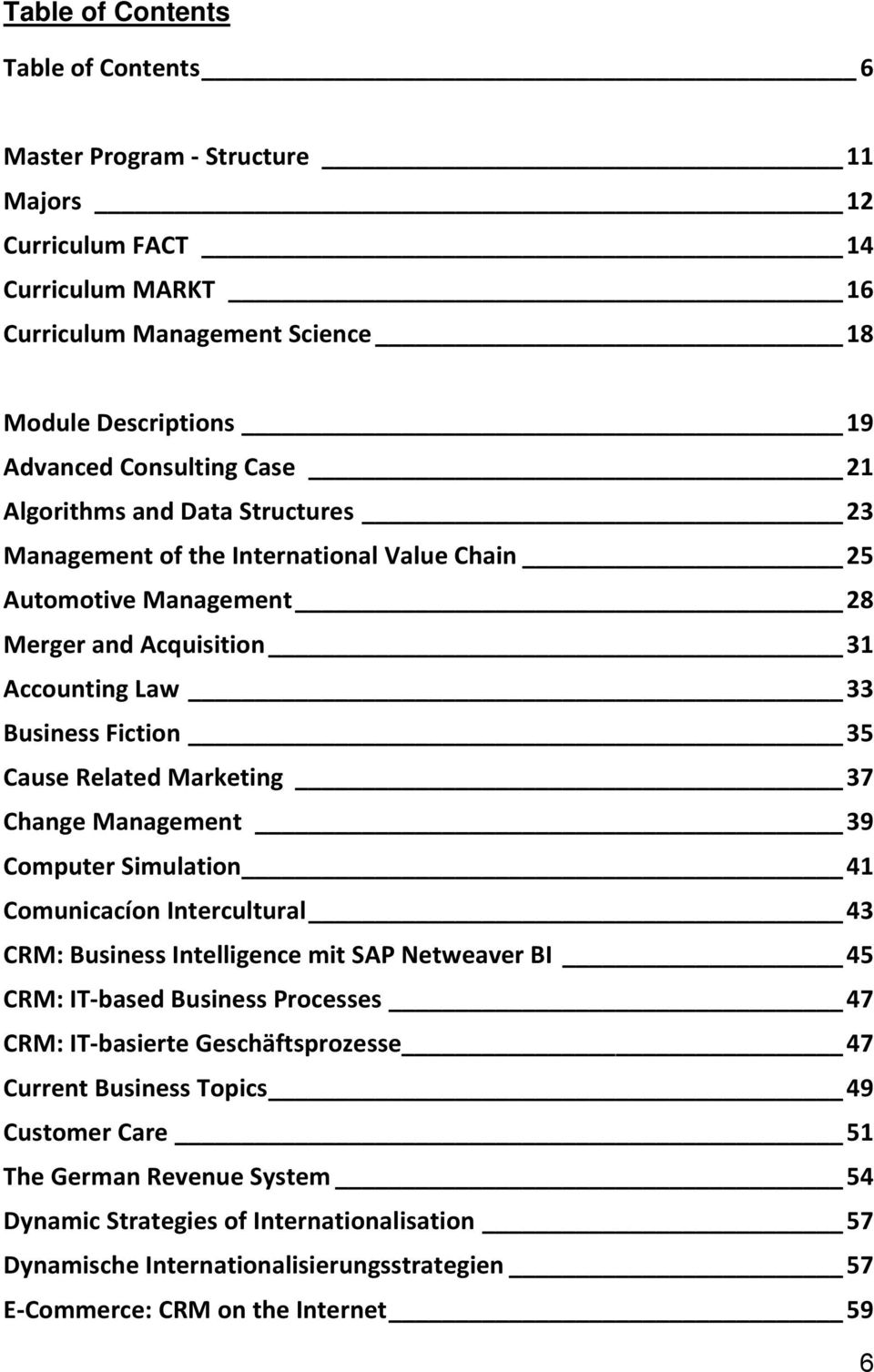 Change Management 39 Computer Simulation 41 Comunicacíon Intercultural 43 CRM: Business Intelligence mit SAP Netweaver BI 45 CRM: IT based Business Processes 47 CRM: IT basierte Geschäftsprozesse 47