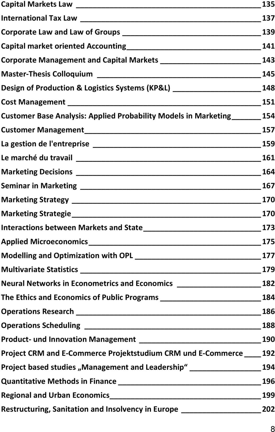 marché du travail 161 Marketing Decisions 164 Seminar in Marketing 167 Marketing Strategy 170 Marketing Strategie 170 Interactions between Markets and State 173 Applied Microeconomics 175 Modelling