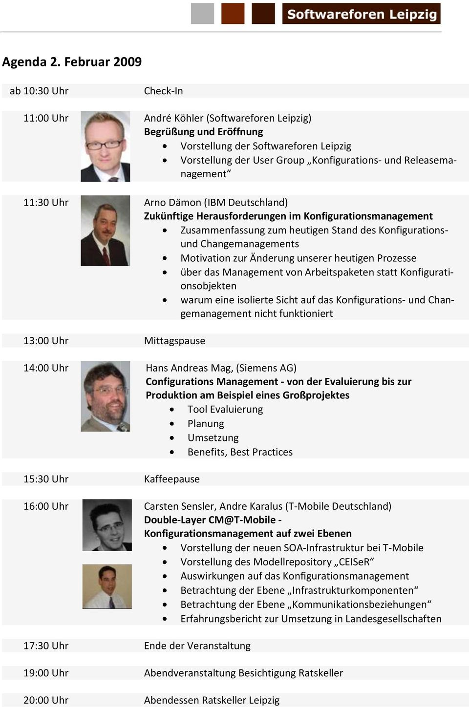 Releasemanagement 11:30 Uhr Arno Dämon (IBM Deutschland) Zukünftige Herausforderungen im Konfigurationsmanagement Zusammenfassung zum heutigen Stand des Konfigurationsund Changemanagements Motivation