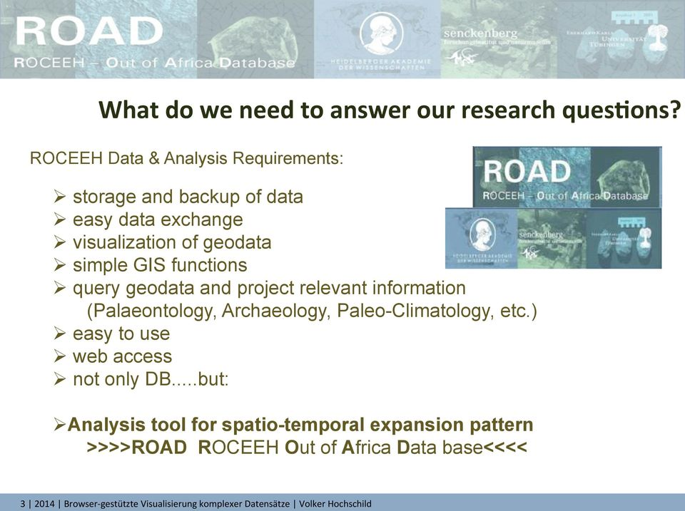 functions Ø query geodata and project relevant information (Palaeontology, Archaeology, Paleo-Climatology, etc.