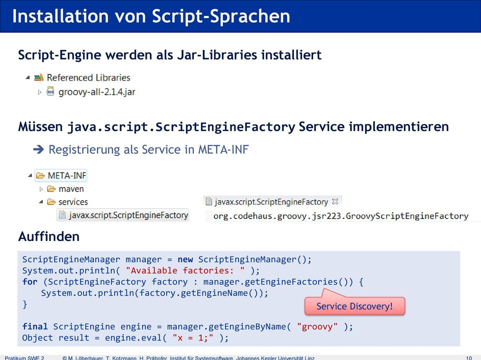 "ScriptEngineManager(); System.out.println( ""Available factories: "" ); for (ScriptEngineFactory factory : manager."
