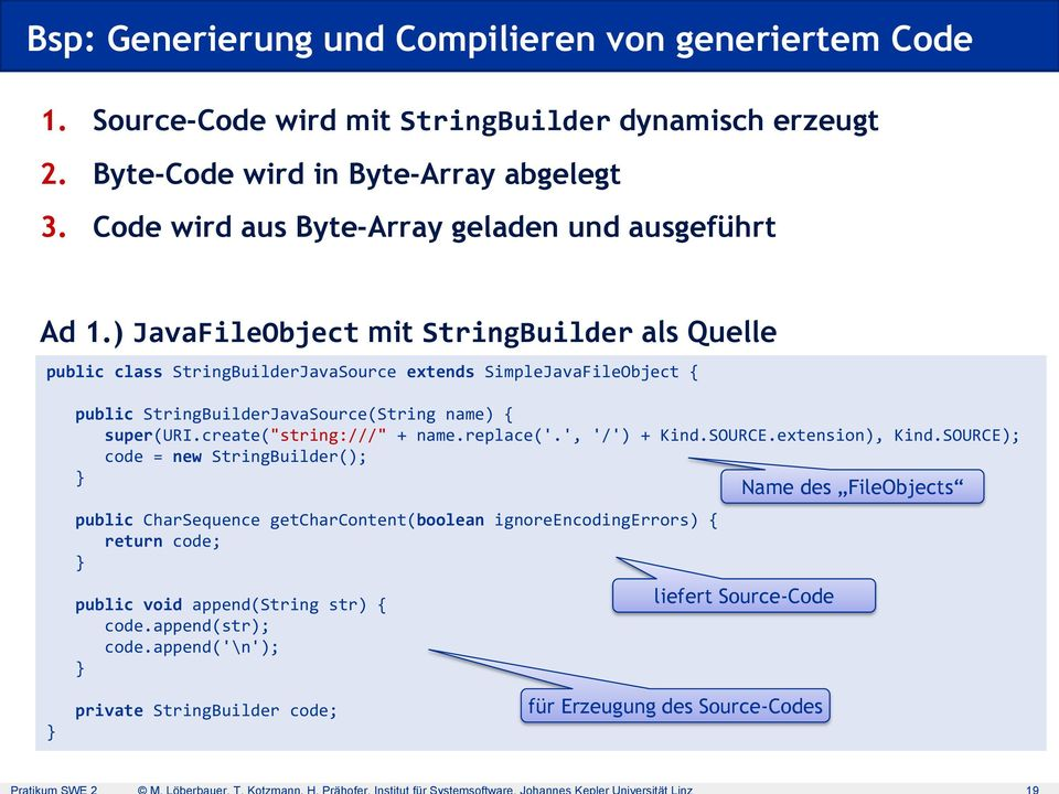 ) JavaFileObject mit StringBuilder als Quelle public class StringBuilderJavaSource extends SimpleJavaFileObject { public StringBuilderJavaSource(String name) { super(uri.