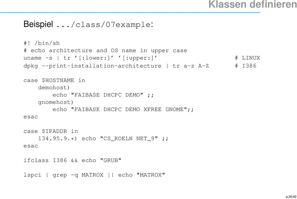 "--print-installation-architecture tr a-z A-Z # LINUX # I386 case $HOSTNAME in demohost) echo ""FAIBASE DHCPC"