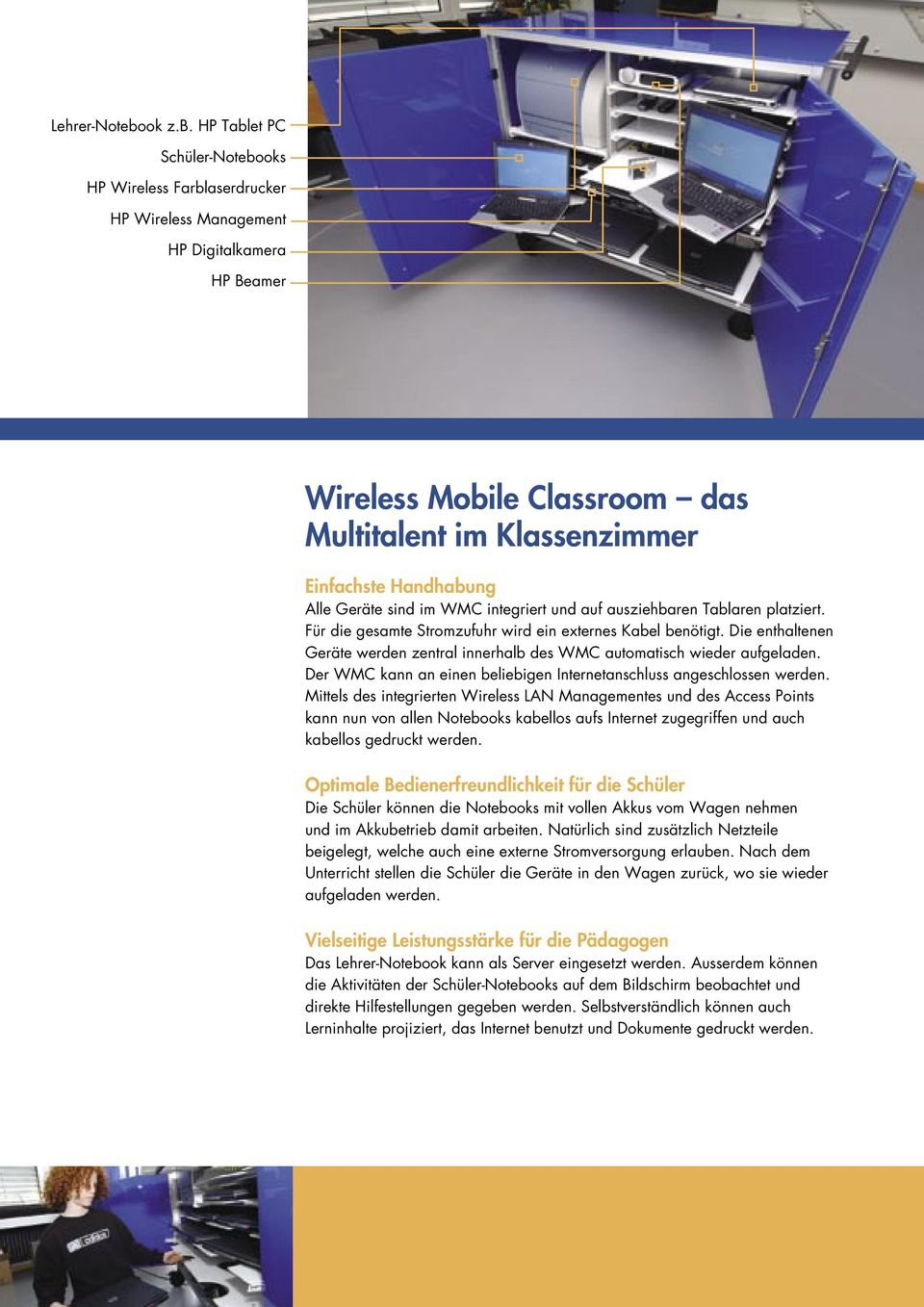 HP Tablet PC Schüler-Notebooks HP Wireless Farblaserdrucker HP Wireless Management HP Digitalkamera HP Beamer Wireless Mobile Classroom das Multitalent im Klassenzimmer Einfachste Handhabung Alle
