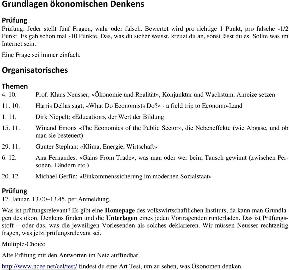 Klaus Neusser, «Ökonomie und Realität», Konjunktur und Wachstum, Anreize setzen 11. 10. Harris Dellas sagt, «What Do Economists Do?» - a field trip to Economo-Land 1. 11. Dirk Niepelt: «Education», der Wert der Bildung 15.