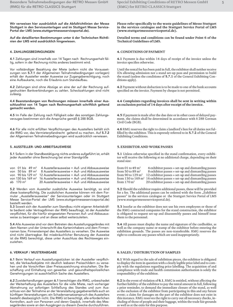 Please refer specifically to the waste guidelines of Messe Stuttgart in the services catalogue and the Stuttgart Service Portal of LMS (www.stuttgartmesseserviceportal.de).