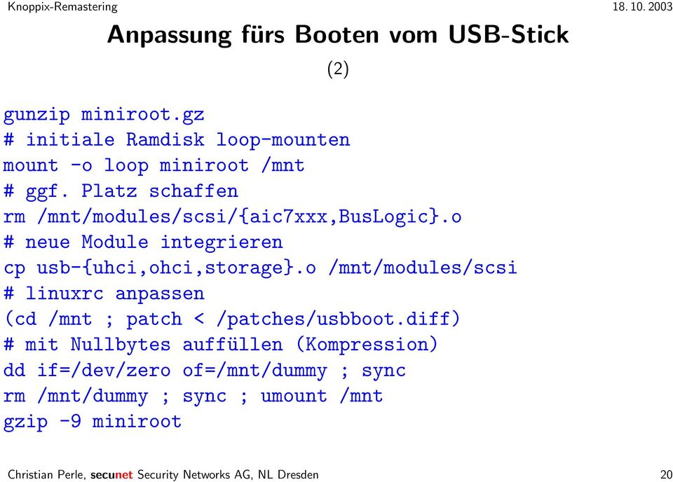o /mnt/modules/scsi # linuxrc anpassen (cd /mnt ; patch < /patches/usbboot.