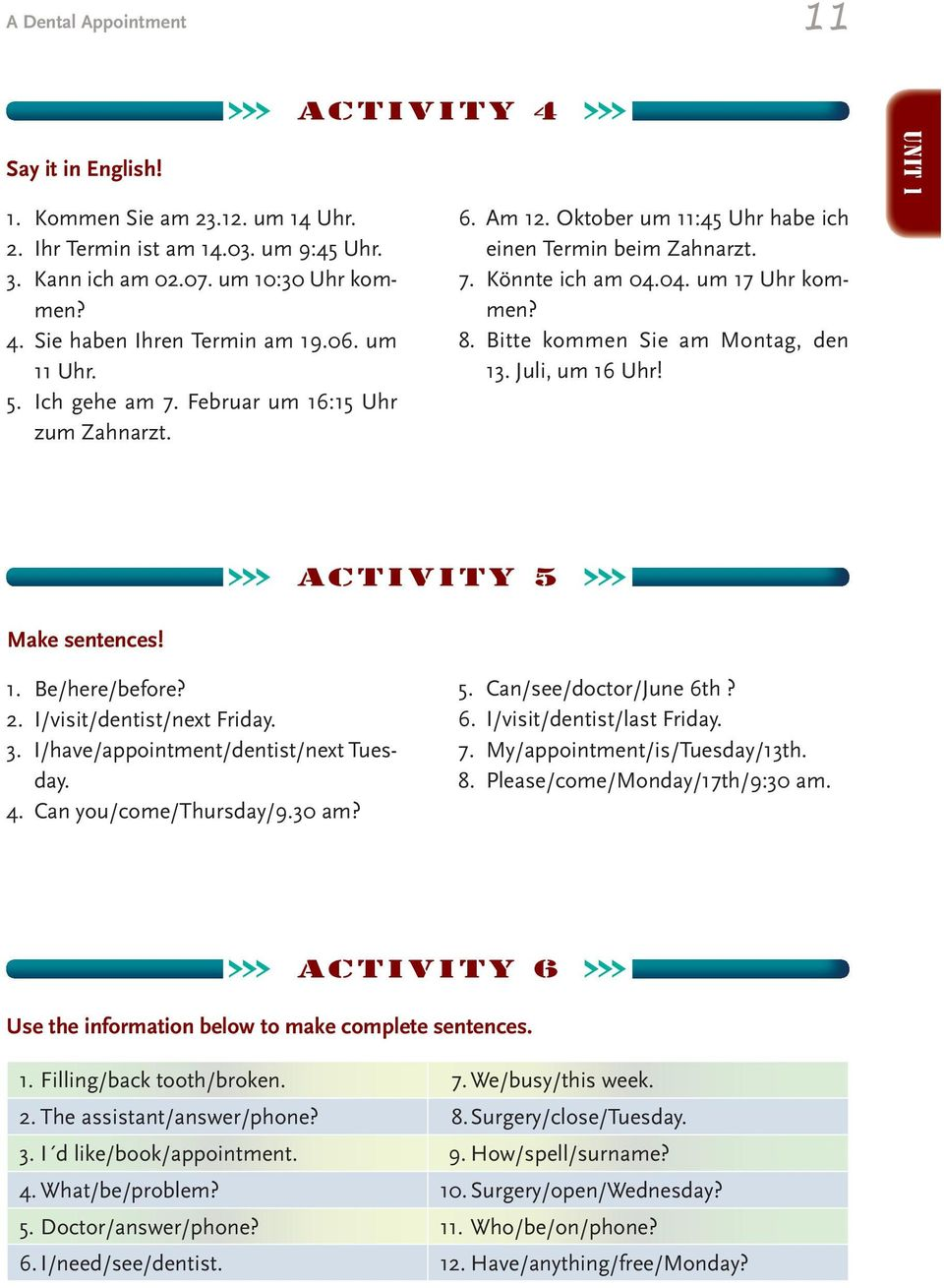 Bitte kommen Sie am Montag, den 13. Juli, um 16 Uhr! Unit 1 activity 5 Make sentences! 1. Be/here/before? 2. I/visit/dentist/next Friday. 3. I/have/appointment/dentist/next Tuesday. 4.