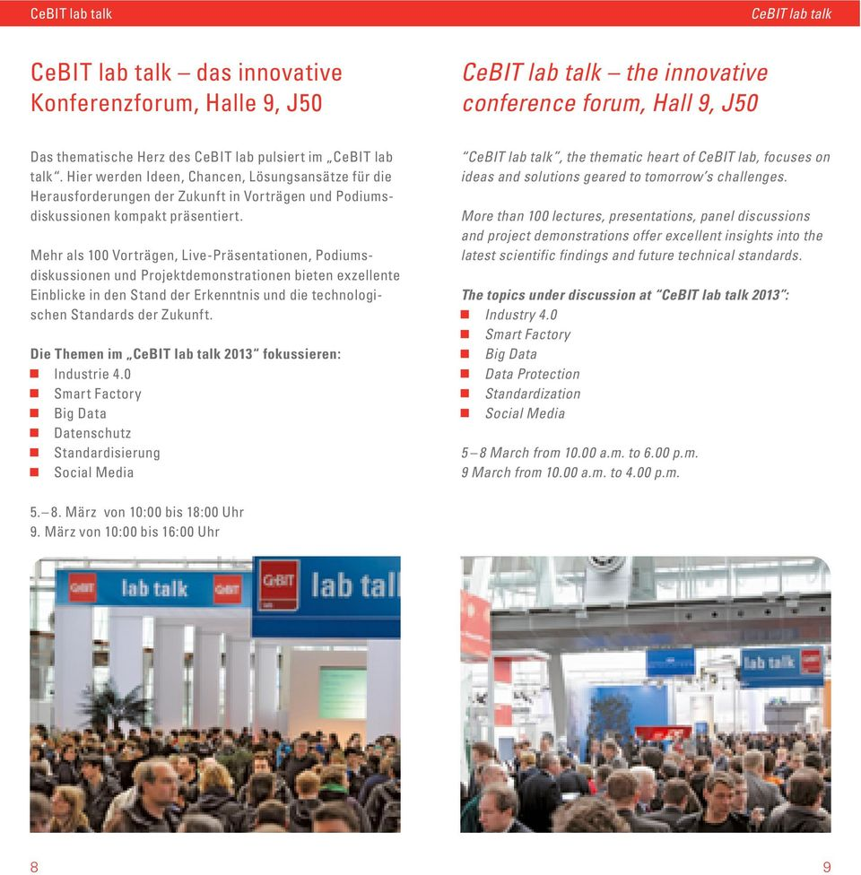 CeBIT lab talk, the thematic heart of CeBIT lab, focuses on ideas and solutions geared to tomorrow s challenges.