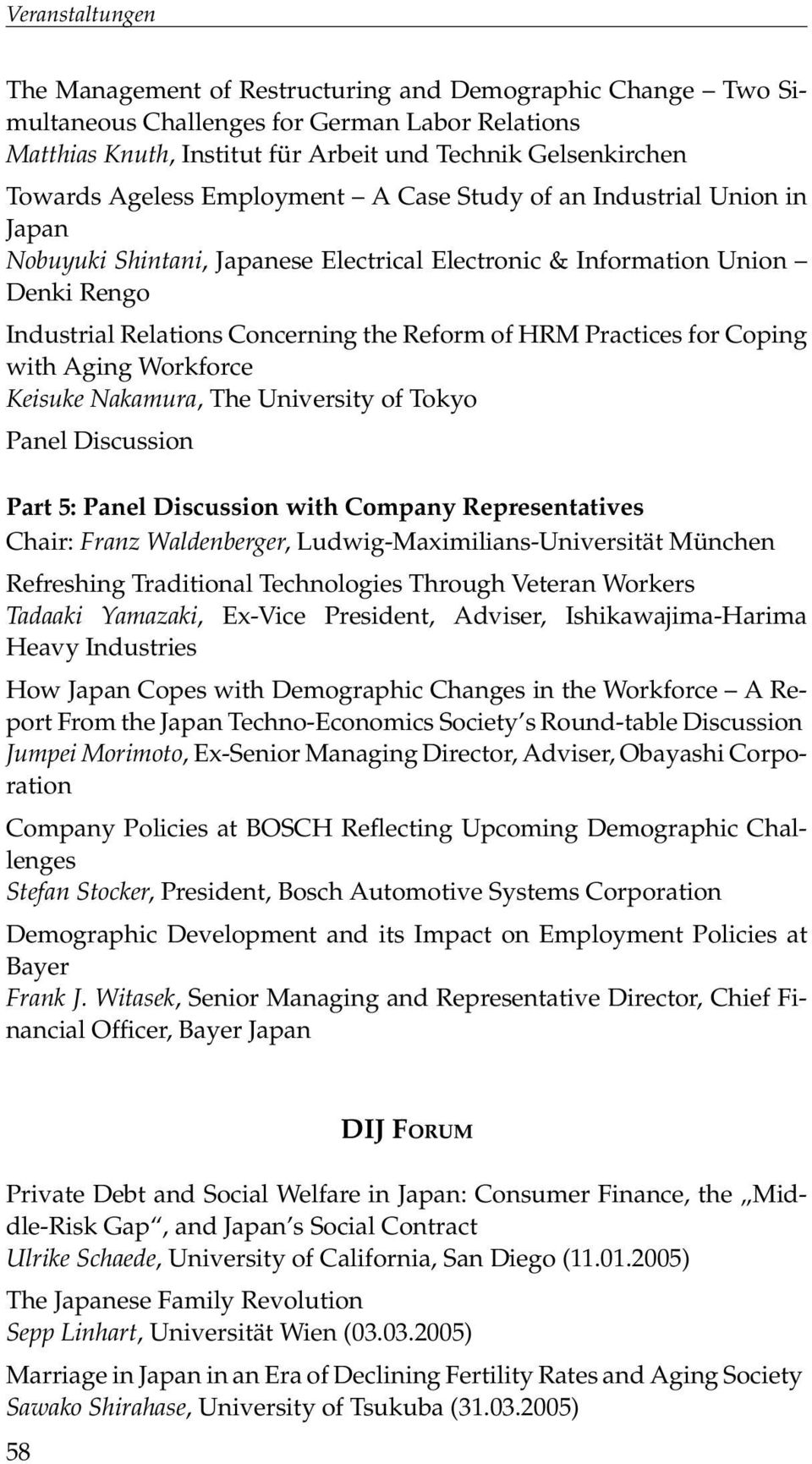 with Aging Workforce Keisuke Nakamura, The University of Tokyo Panel Discussion Part 5: Panel Discussion with Company Representatives Chair: Franz Waldenberger, Ludwig-Maximilians-Universität München