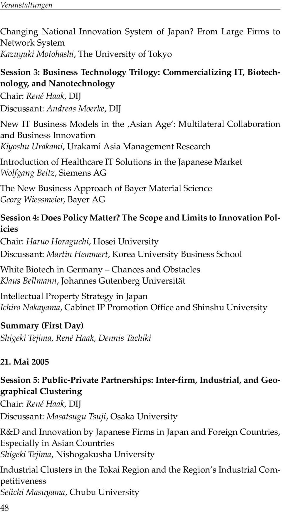 Discussant: Andreas Moerke, DIJ New IT Business Models in the Asian Age : Multilateral Collaboration and Business Innovation Kiyoshu Urakami, Urakami Asia Management Research Introduction of