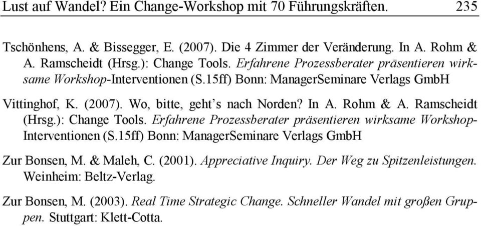 Ramscheidt (Hrsg.): Change Tools. Erfahrene Prozessberater präsentieren wirksame Workshop- Interventionen (S.15ff) Bonn: ManagerSeminare Verlags GmbH Zur Bonsen, M. & Maleh, C. (2001).