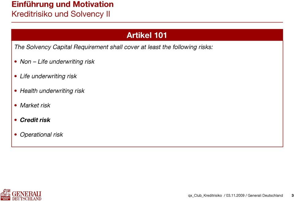 following risks: Non Life underwriting risk Life underwriting