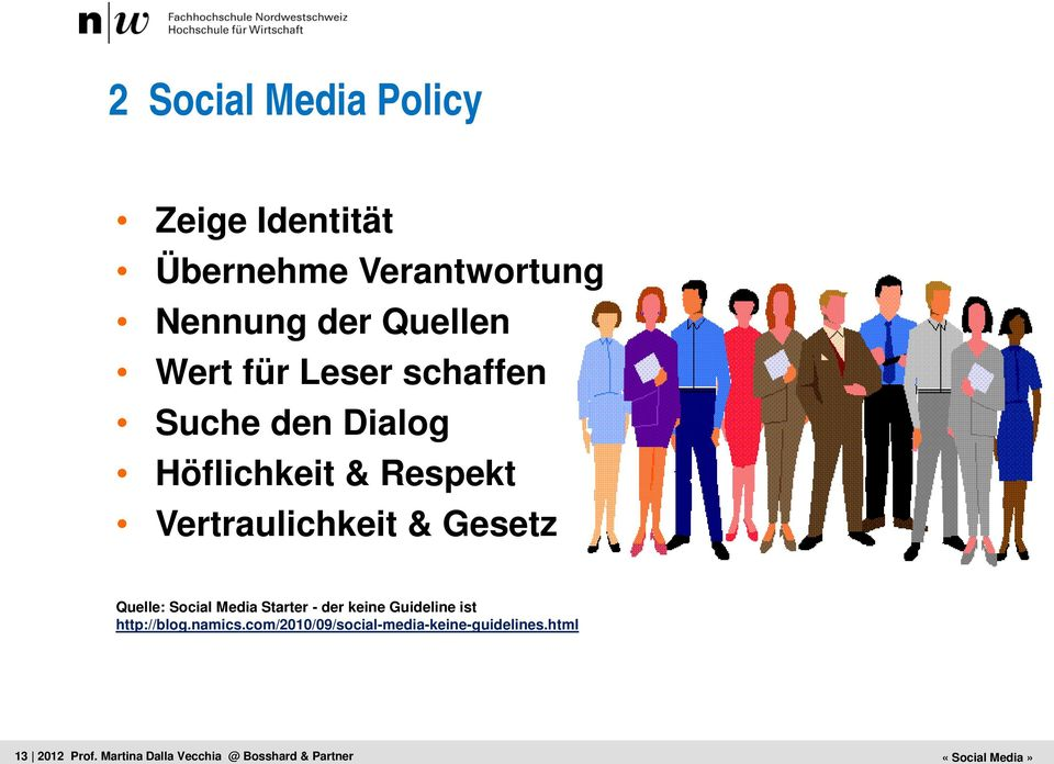 Guideline ist http://blog.namics.com/2010/09/social-media-keine-guidelines.