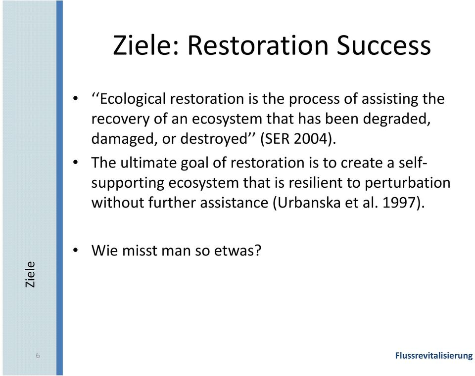 The ultimate goal of restoration is to create a selfsupporting ecosystem that is