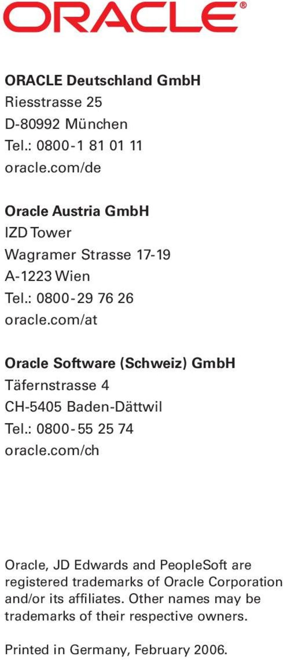 com/at Oracle Software (Schweiz) GmbH Täfernstrasse 4 CH-5405 Baden-Dättwil Tel.: 0800-55 25 74 oracle.