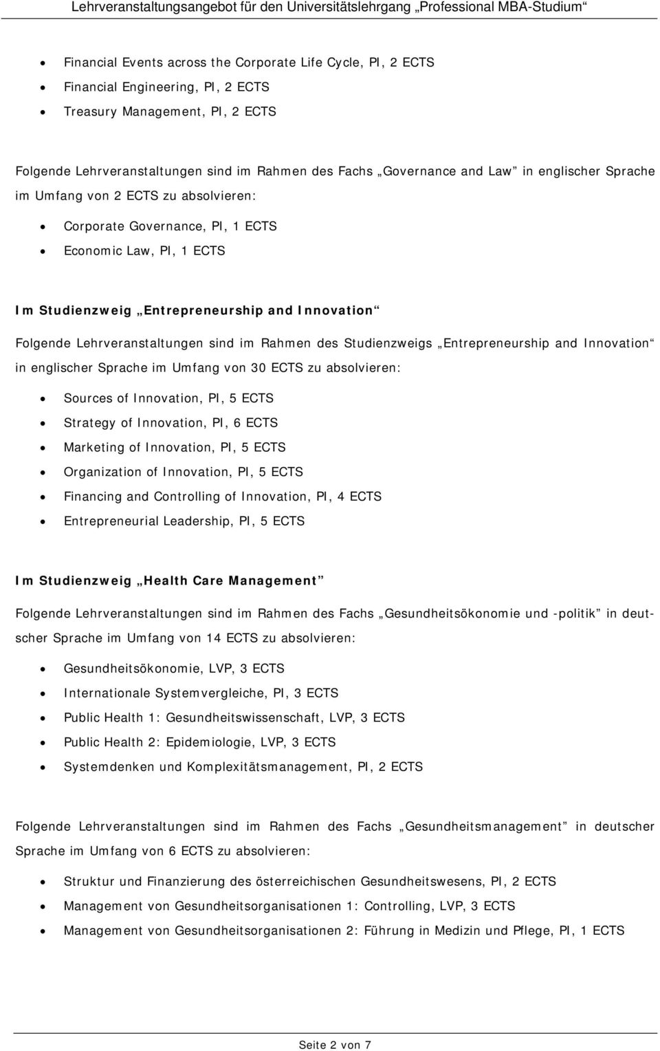 im Rahmen des Studienzweigs Entrepreneurship and Innovation in englischer Sprache im Umfang von 30 ECTS zu absolvieren: Sources of Innovation, PI, 5 ECTS Strategy of Innovation, PI, 6 ECTS Marketing