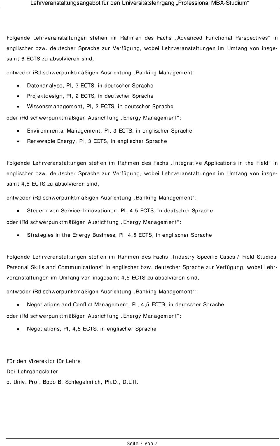 ECTS, in deutscher Sprache Projektdesign, PI, 2 ECTS, in deutscher Sprache Wissensmanagement, PI, 2 ECTS, in deutscher Sprache Environmental Management, PI, 3 ECTS, in englischer Sprache Renewable
