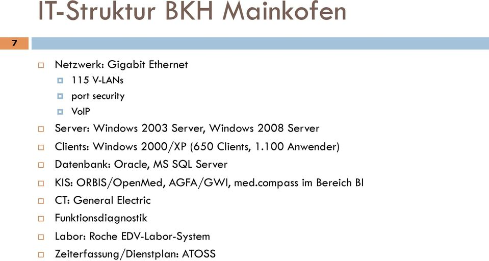 100 Anwender) Datenbank: Oracle, MS SQL Server KIS: ORBIS/OpenMed, AGFA/GWI, med.