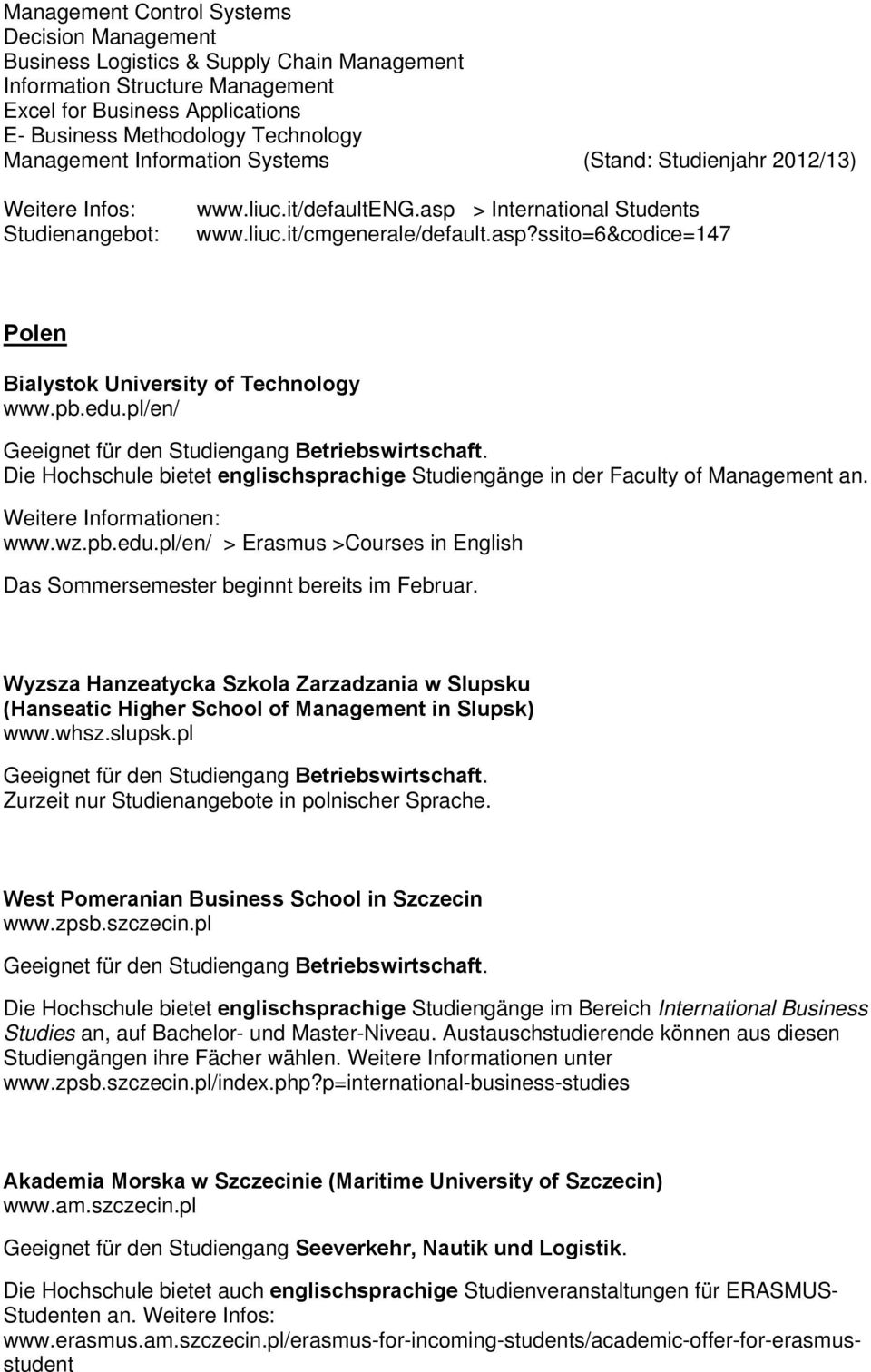 pb.edu.pl/en/ Die Hochschule bietet englischsprachige Studiengänge in der Faculty of Management an. www.wz.pb.edu.pl/en/ > Erasmus >Courses in English Das Sommersemester beginnt bereits im Februar.