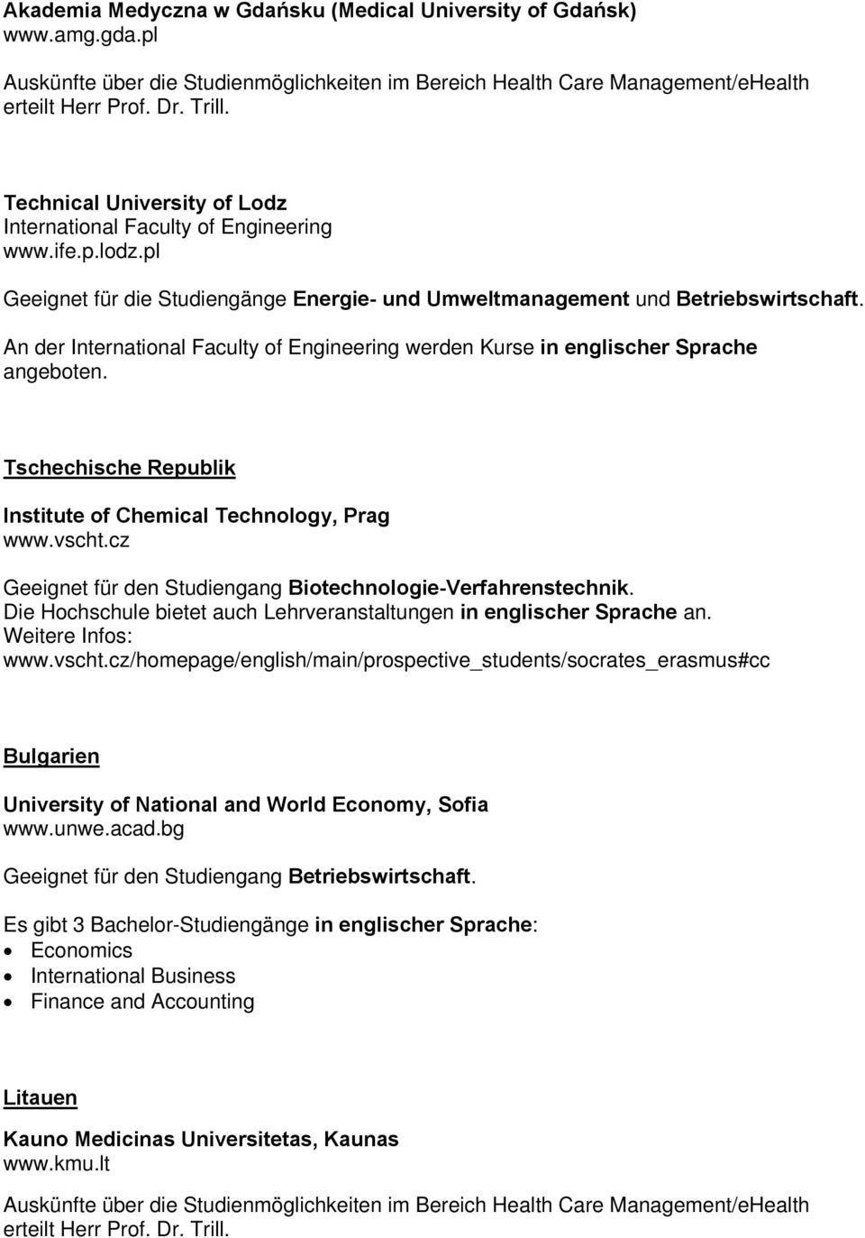 An der International Faculty of Engineering werden Kurse in englischer Sprache angeboten. Tschechische Republik Institute of Chemical Technology, Prag www.vscht.