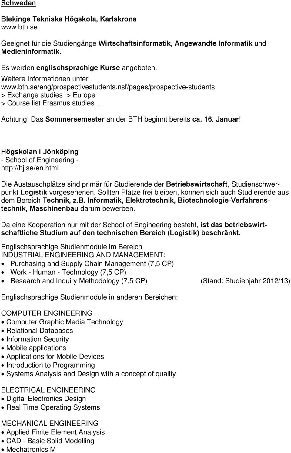 nsf/pages/prospective-students > Exchange studies > Europe > Course list Erasmus studies Achtung: Das Sommersemester an der BTH beginnt bereits ca. 16. Januar!