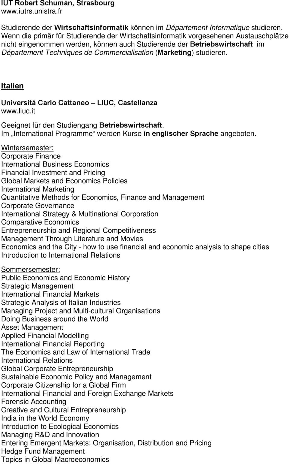 Commercialisation (Marketing) studieren. Italien Università Carlo Cattaneo LIUC, Castellanza www.liuc.it Im International Programme werden Kurse in englischer Sprache angeboten.