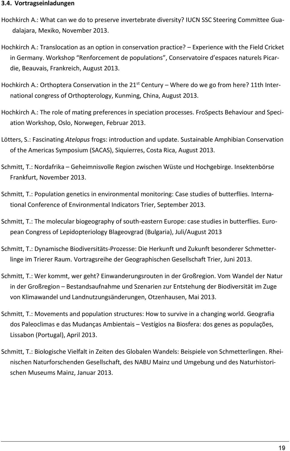 : Orthoptera Conservation in the 21 st Century Where do we go from here? 11th International congress of Orthopterology, Kunming, China, August 2013. Hochkirch A.