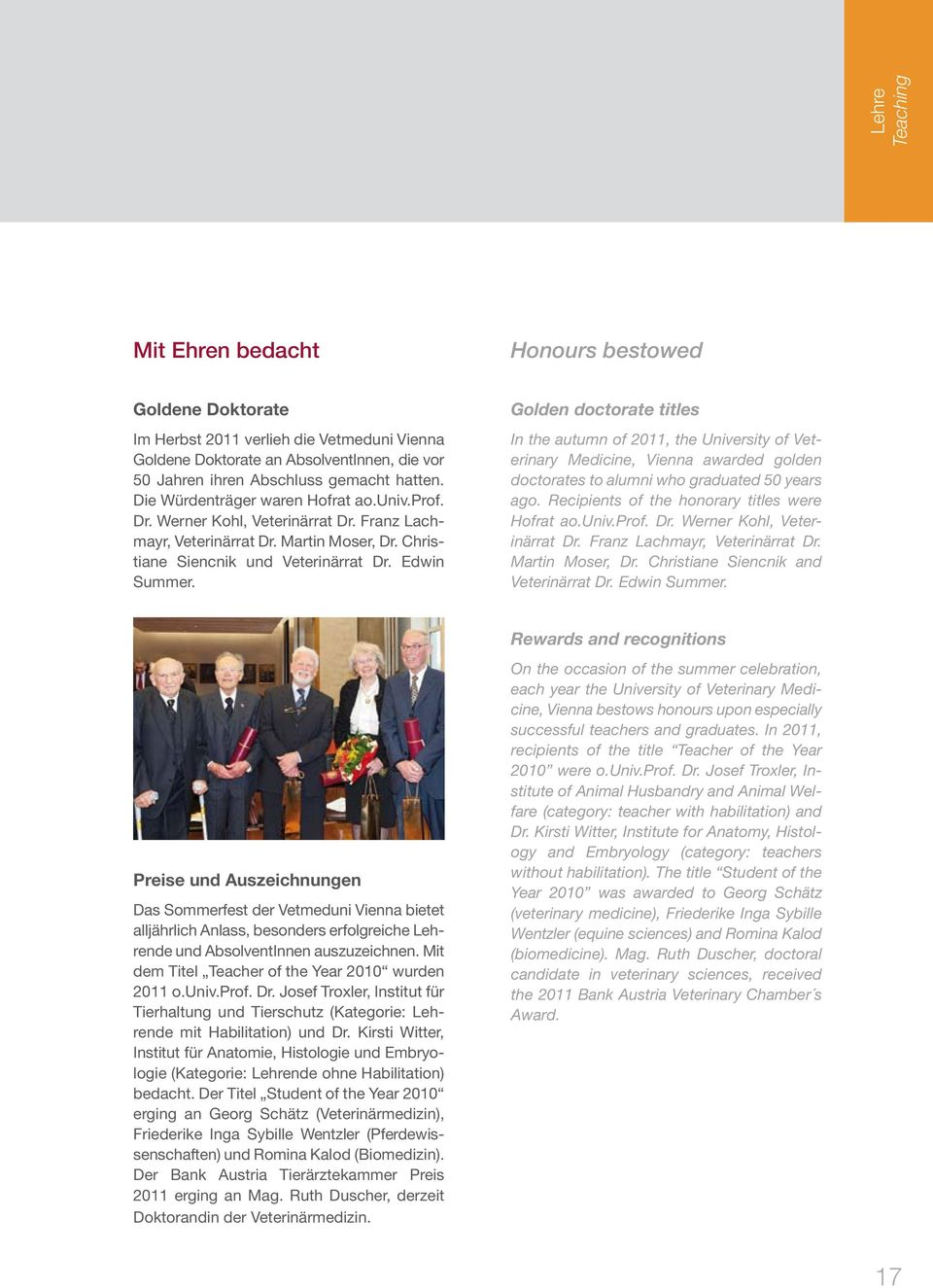 Golden doctorate titles In the autumn of 2011, the University of Veterinary Medicine, Vienna awarded golden doctorates to alumni who graduated 50 years ago.