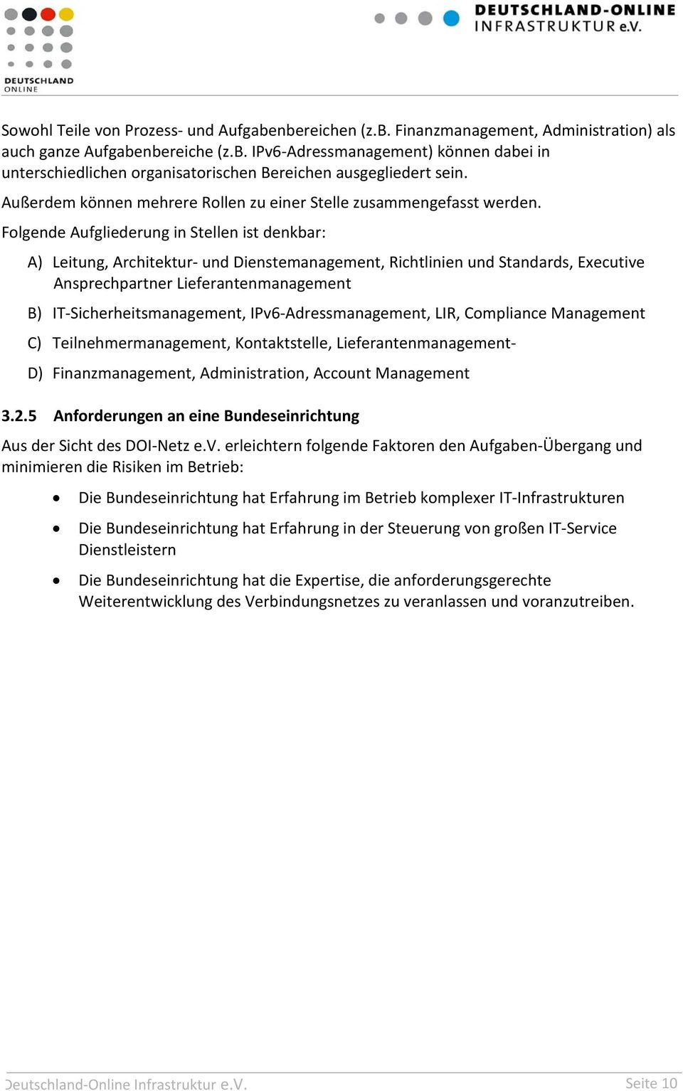 Folgende Aufgliederung in Stellen ist denkbar: A) Leitung, Architektur und Dienstemanagement, Richtlinien und Standards, Executive Ansprechpartner Lieferantenmanagement B) IT Sicherheitsmanagement,