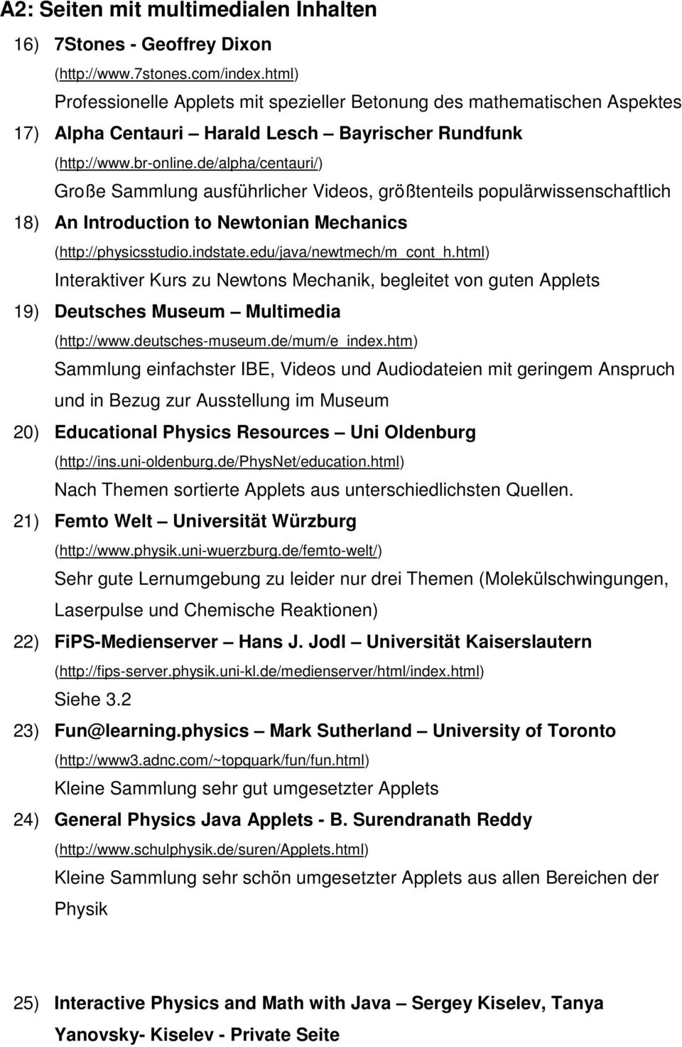 de/alpha/centauri/) Große Sammlung ausführlicher Videos, größtenteils populärwissenschaftlich 18) An Introduction to Newtonian Mechanics (http://physicsstudio.indstate.edu/java/newtmech/m_cont_h.
