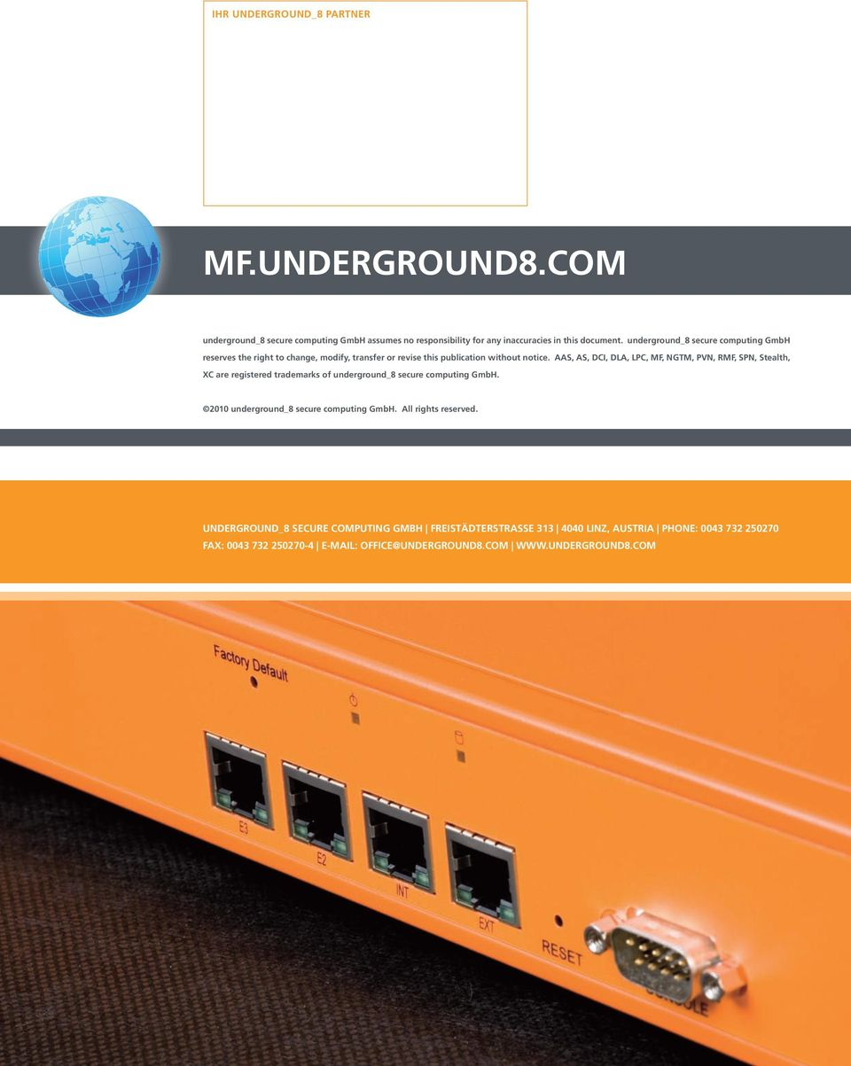 AAS, AS, DCI, DLA, LPC, MF, NGTM, PVN, RMF, SPN, Stealth, XC are registered trademarks of underground_8 secure computing GmbH.