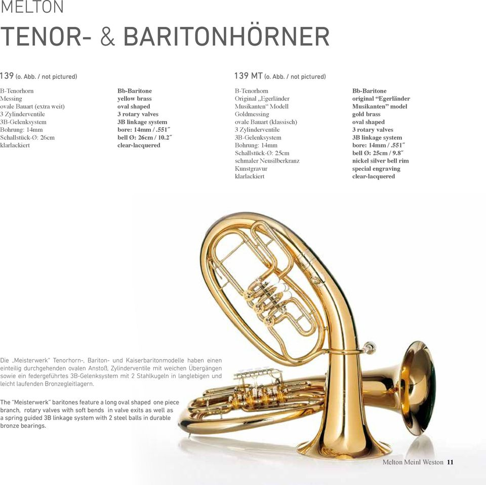 / not pictured) B-Tenorhorn ovale Bauart (extra weit) 3 Zylinderventile 3B-Gelenksystem Bohrung: 14mm Schallstück-Ø: 26cm Bb-Baritone oval shaped 3 rotary valves 3B linkage system bore: 14mm /.
